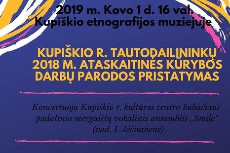 Kupiškio r. tautodailininkų 2018 m. ataskaitinės kūrybos darbų parodos pristatymas